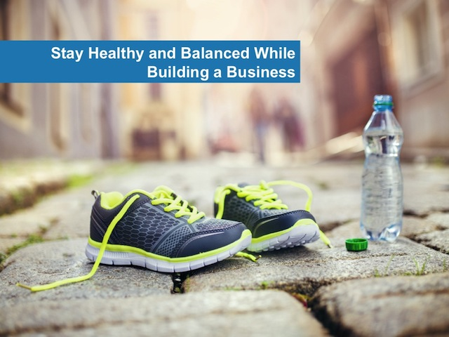 Stay Healthy and Balanced While Building a Business