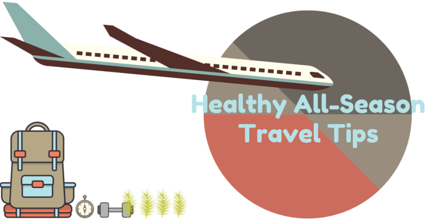 Healthy All-Season Travel Tips