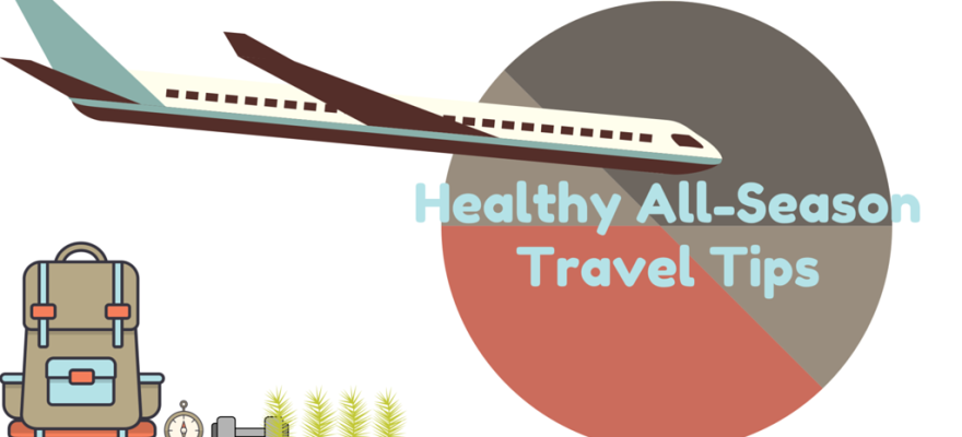 Healthy All-Season Travel Tips