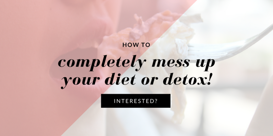 completely mess up your diet or detox!